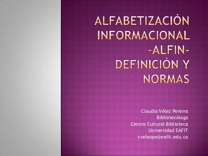 Claudia Vélez Pereira           BibliotecólogaCentro Cultural Biblioteca        Universidad EAFIT   cvelezpe@eafit.edu.co