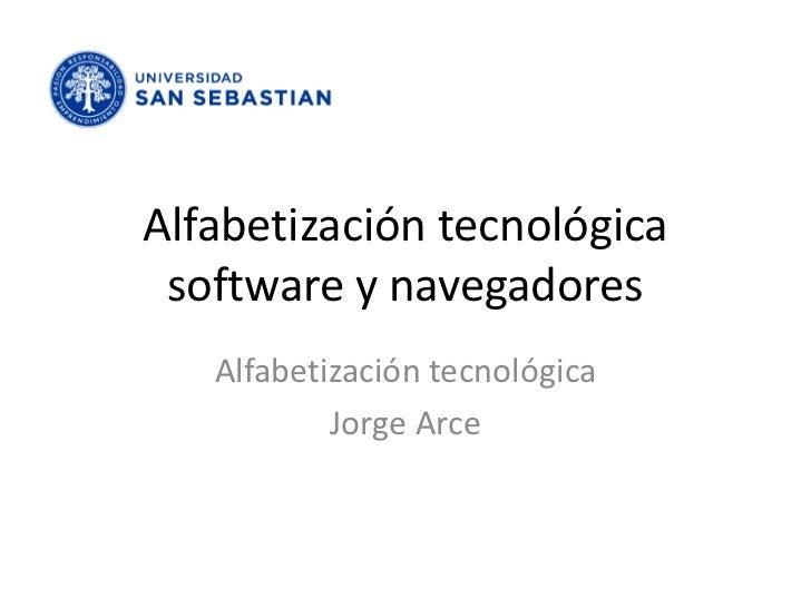 Alfabetización tecnológica software y navegadores   Alfabetización tecnológica           Jorge Arce