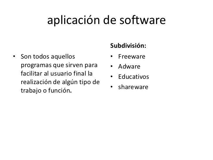 aplicación de software                                  Subdivisión:• Son todos aquellos              • Freeware  programa...