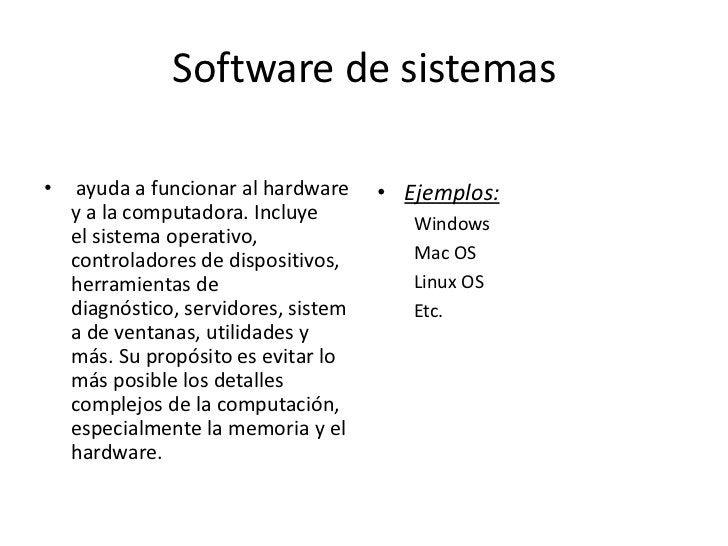 Software de sistemas•    ayuda a funcionar al hardware    • Ejemplos:    y a la computadora. Incluye          Windows    e...