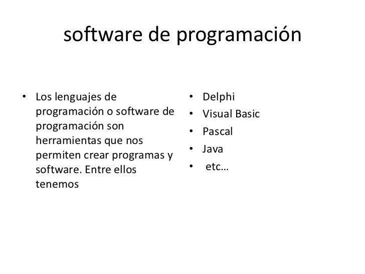 software de programación• Los lenguajes de             •   Delphi  programación o software de   •   Visual Basic  programa...