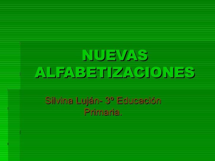 NUEVAS ALFABETIZACIONES Silvina Luján- 3º Educación Primaria.