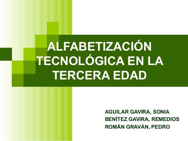ALFABETIZACIÓN TECNOLÓGICA EN LA TERCERA EDAD AGUILAR GAVIRA, SONIA BENÍTEZ GAVIRA, REMEDIOS ROMÁN GRAVÁN, PEDRO