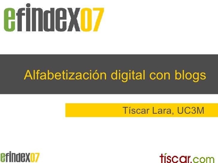 Alfabetizaci ón digital con blogs T íscar Lara, UC3M