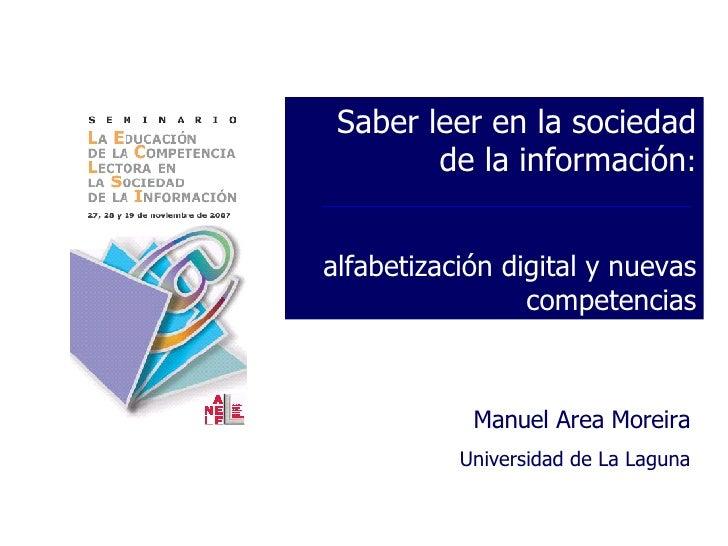 Saber leer en la sociedad de la información : alfabetización digital y nuevas competencias Manuel Area Moreira Universidad...