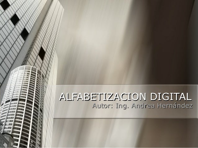 ALFABETIZACION DIGITALALFABETIZACION DIGITAL Autor: Ing. Andrea HernándezAutor: Ing. Andrea Hernández