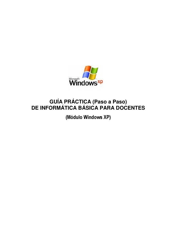 GUÍA PRÁCTICA (Paso a Paso)DE INFORMÁTICA BÁSICA PARA DOCENTES          (Módulo Windows XP)