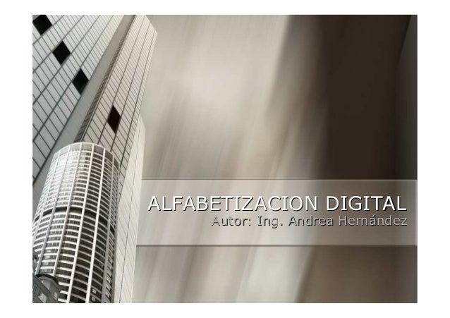 ALFABETIZACION DIGITAL     Autor: Ing. Andrea Hernández