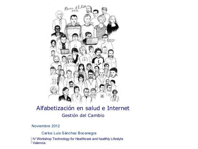 Alfabetización en salud e Internet                   Gestión del CambioNoviembre 2012     Carlos Luis Sánchez BocanegraIV ...