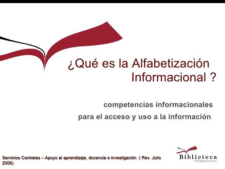 ¿Qué es la Alfabetización  Informacional ? competencias informacionales para el acceso y uso a la información   Servicios ...