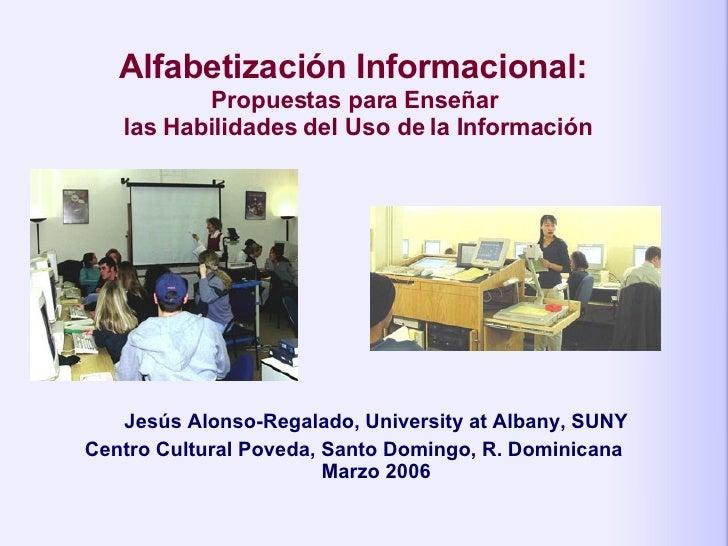 Alfabetizaci ó n Informacional:  Propuestas para Ense ñar  las Habilidades del Uso de la Información Jesús Alonso-Regalado...