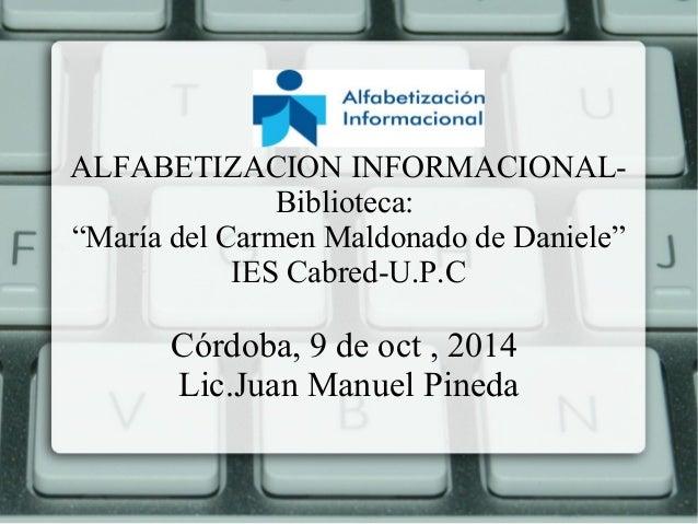 """ALFABETIZACION INFORMACIONAL- Biblioteca: """"María del Carmen Maldonado de Daniele"""" IES Cabred-U.P.C Córdoba, 9 de oct , 201..."""