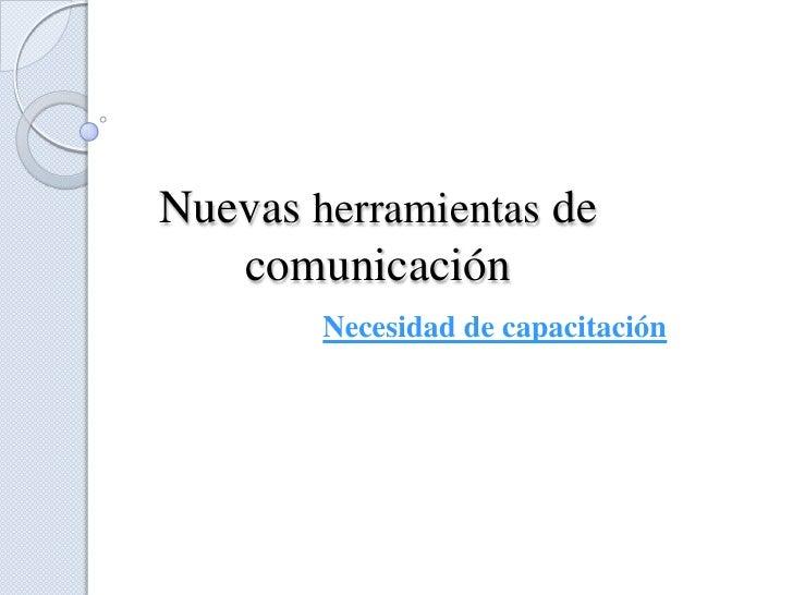 Nuevas herramientas de comunicación<br />Necesidad de capacitación<br />