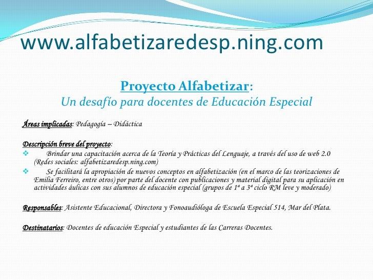 www.alfabetizaredesp.ning.com<br />Proyecto Alfabetizar: <br />Un desafío para docentes de Educación Especial<br />Áreas i...