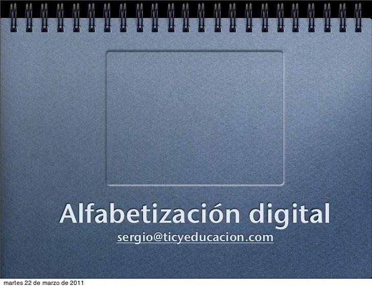 Alfabetización digital                             sergio@ticyeducacion.commartes 22 de marzo de 2011