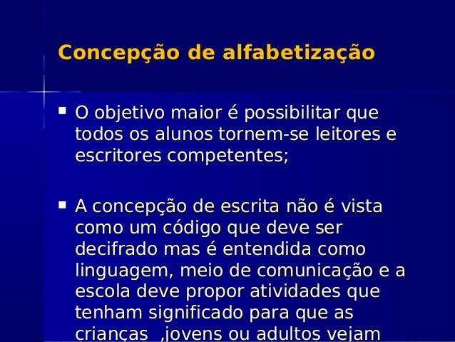 Concepção de alfabetizaçãoConcepção de alfabetização  O objetivo maior é possibilitar queO objetivo maior é possibilitar ...