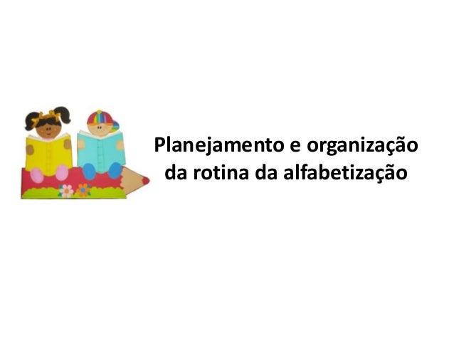 Planejamento e organização da rotina da alfabetização