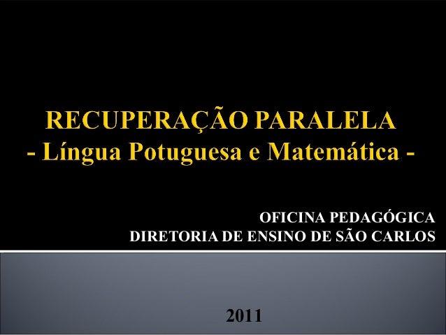 OFICINA PEDAGÓGICA DIRETORIA DE ENSINO DE SÃO CARLOS  2011