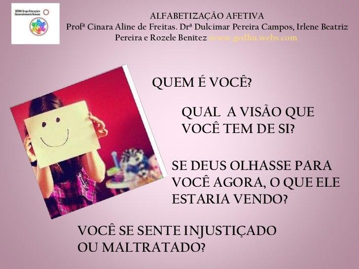 ALFABETIZAÇÃO AFETIVA Profª Cinara Aline de Freitas. Drª Dulcimar Pereira Campos, Irlene Beatriz Pereira e Rozele Benítez ...