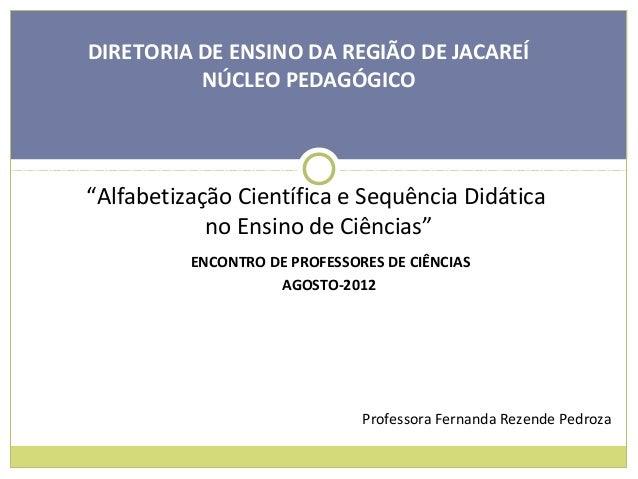 """DIRETORIA DE ENSINO DA REGIÃO DE JACAREÍ  NÚCLEO PEDAGÓGICO  """"Alfabetização Científica e Sequência Didática  no Ensino de ..."""