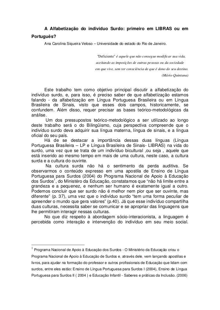 A Alfabetização do individuo Surdo: primeiro em LIBRAS ou emPortuguês?         Ana Carolina Siqueira Veloso – Universidade...