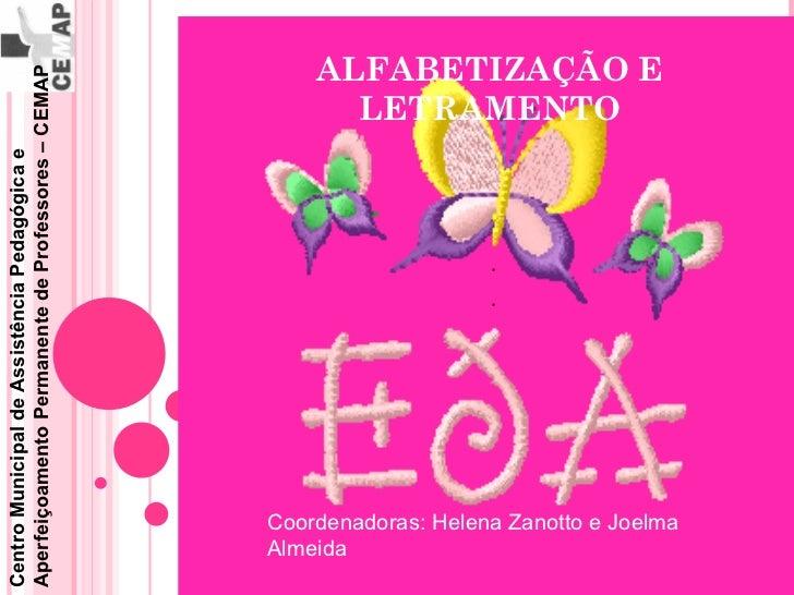 ALFABETIZAÇÃO E LETRAMENTO Coordenadoras: Helena Zanotto e Joelma Almeida Centro Municipal de Assistência Pedagógica e Ape...