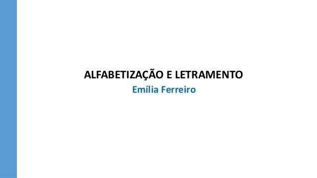 ALFABETIZAÇÃO E LETRAMENTO Emília Ferreiro