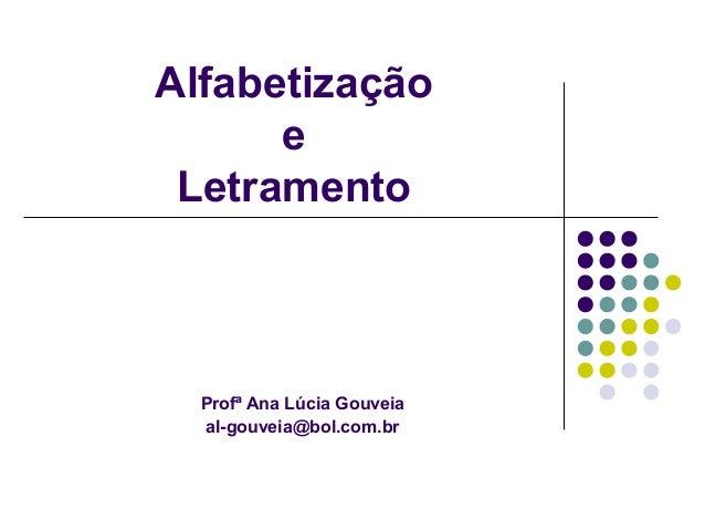 Alfabetização e Letramento Profª Ana Lúcia Gouveia al-gouveia@bol.com.br