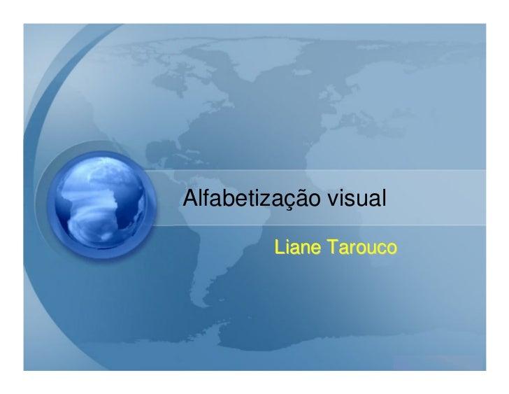 Alfabetização visual        Liane Tarouco