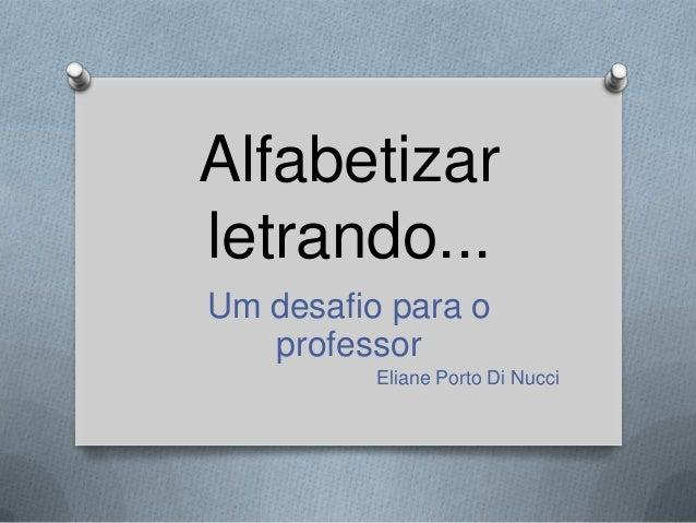 Alfabetizarletrando...Um desafio para o   professor          Eliane Porto Di Nucci