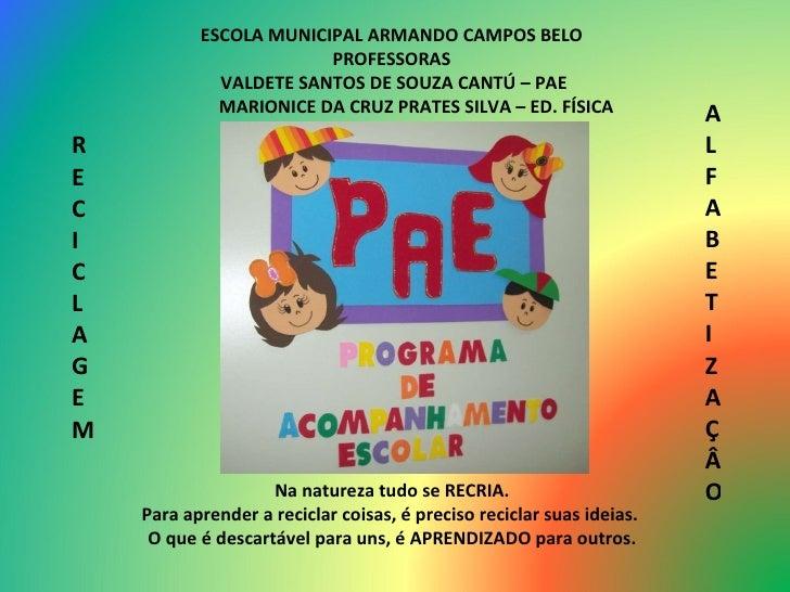 ESCOLA MUNICIPAL ARMANDO CAMPOS BELO PROFESSORAS VALDETE SANTOS DE SOUZA CANTÚ – PAE MARIONICE DA CRUZ PRATES SILVA – ED. ...