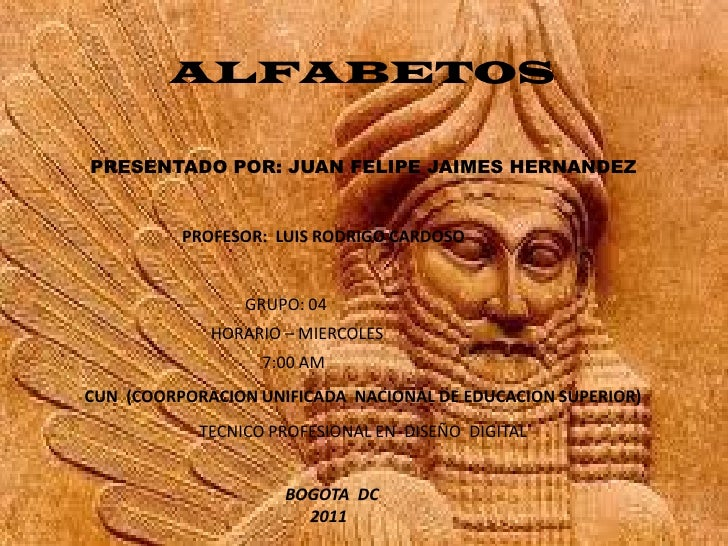 ALFABETOS     PRESENTADO POR: JUAN FELIPE JAIMES HERNANDEZPRESENTADO POR: JUAN Felipe JAIMES HERNANDEZ              PROFES...