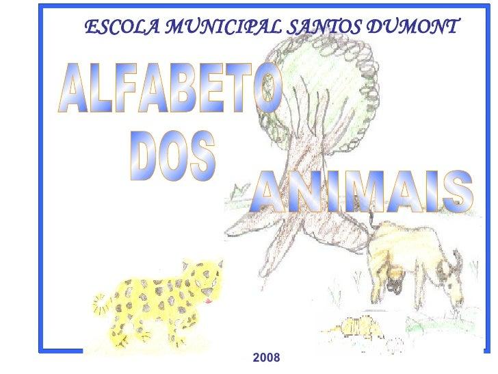 ALFABETO DOS ANIMAIS ESCOLA MUNICIPAL SANTOS DUMONT 2008