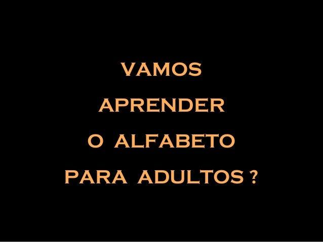 VAMOSVAMOS APRENDERAPRENDER O ALFABETOO ALFABETO PARA ADULTOS ?PARA ADULTOS ?