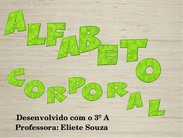Desenvolvidocomo3ºAProfessora:ElieteSouza