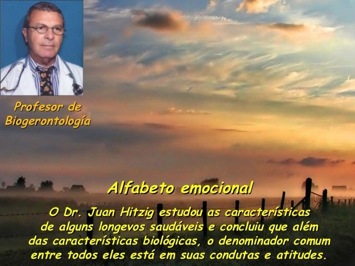 Profesor deBiogerontología                  Alfabeto emocional       O Dr. Juan Hitzig estudou as características      de ...