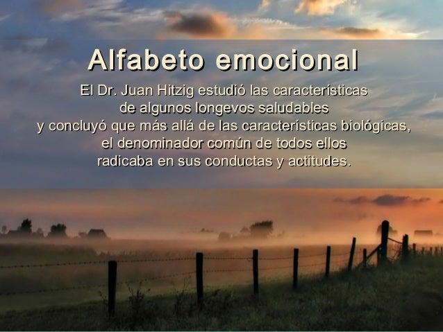 Alfabeto emocional      El Dr. Juan Hitzig estudió las características             de algunos longevos saludablesy concluy...