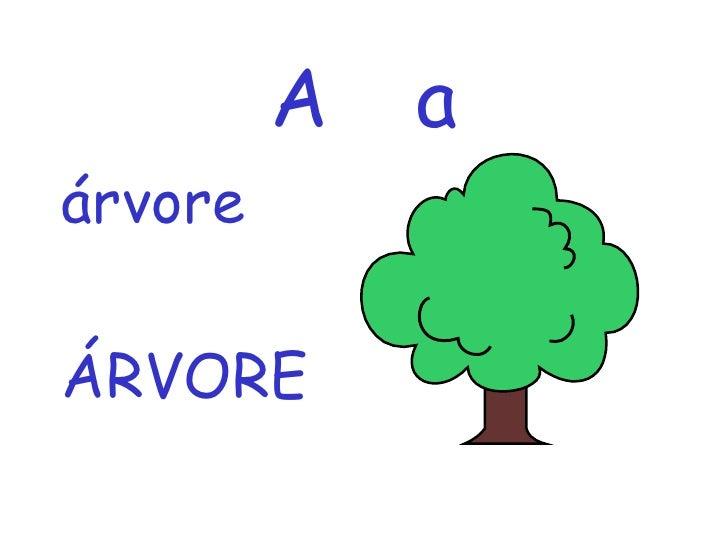 A a <ul><li>árvore </li></ul><ul><li>ÁRVORE </li></ul>