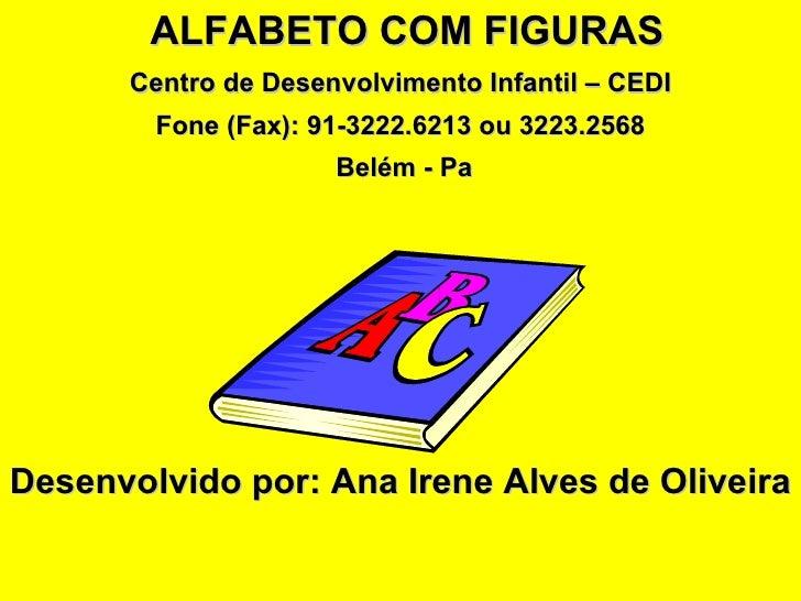 ALFABETO COM FIGURAS       Centro de Desenvolvimento Infantil – CEDI         Fone (Fax): 91-3222.6213 ou 3223.2568        ...