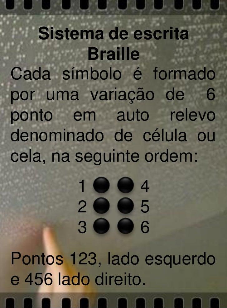 Sistema de escrita          BrailleCada símbolo é formadopor uma variação de 6ponto em auto relevodenominado de célula ouc...