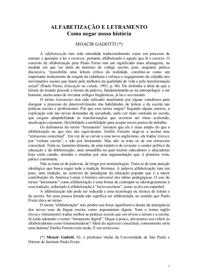 ALFABETIZAÇÃO E LETRAMENTO Como negar nossa história MOACIR GADOTTI (*) A alfabetização tem sido entendida tradicionalment...