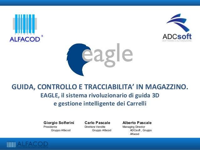 GUIDA, CONTROLLO E TRACCIABILITA' IN MAGAZZINO. EAGLE, il sistema rivoluzionario di guida 3D e gestione intelligente dei C...