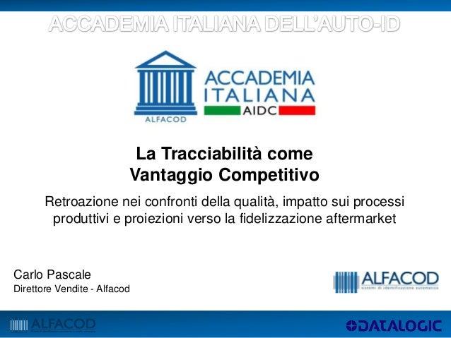 Carlo PascaleDirettore Vendite - AlfacodLa Tracciabilità comeVantaggio CompetitivoRetroazione nei confronti della qualità,...