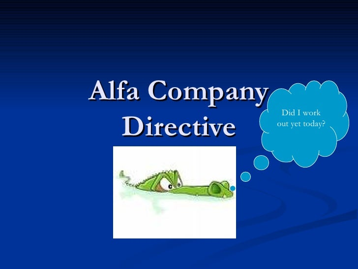 Alfa Company Directive Did I work out yet today?