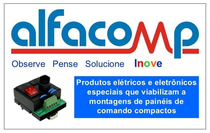 Observe  Pense  Solucione  I n o v e Produtos elétricos e eletrônicos especiais que viabilizam a montagens de painéis de c...