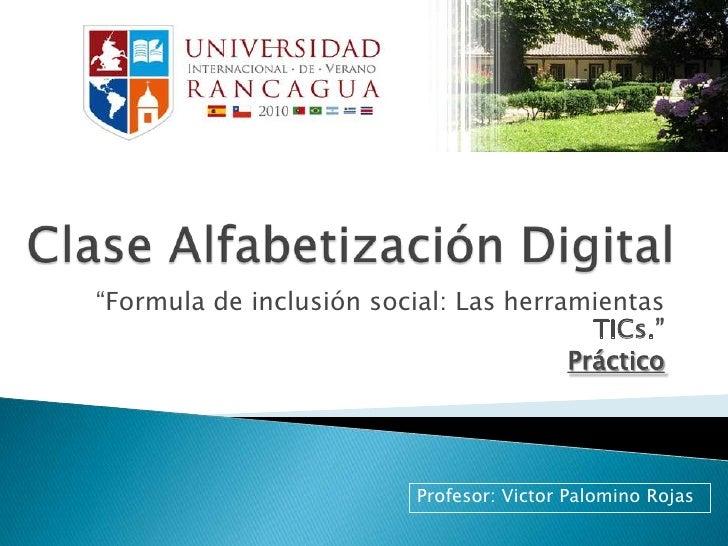"""Clase Alfabetización Digital<br />""""Formula de inclusión social: Las herramientas TICs.""""<br />Práctico<br />Profesor: Victo..."""