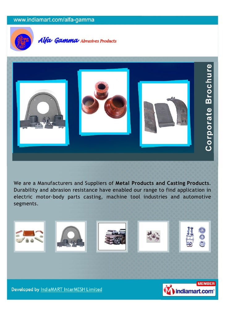 We are a Manufacturers and Suppliers of Metal Products and Casting Products.Durability and abrasion resistance have enable...