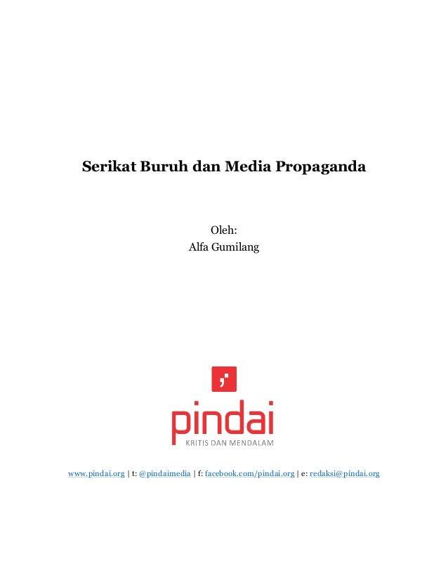 Serikat Buruh dan Media Propaganda Oleh: Alfa Gumilang www.pindai.org | t: @pindaimedia | f: facebook.com/pindai.org | e: ...