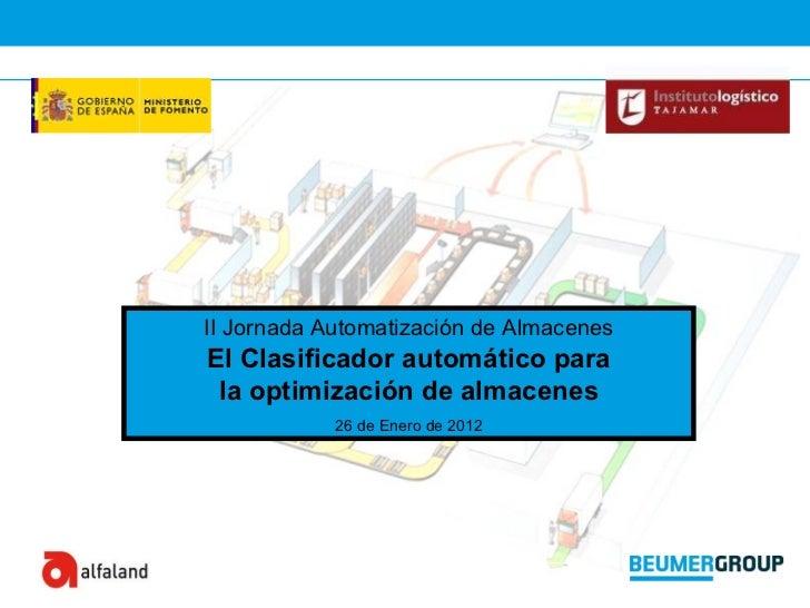 II Jornada Automatización de Almacenes El Clasificador automático para la optimización de almacenes 26 de Enero de 2012