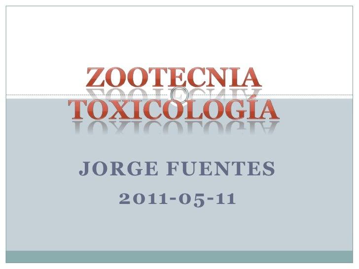 ZootecniaToxicología<br />Jorge Fuentes<br />2011-05-11<br />